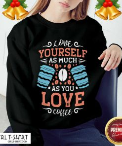 Love Yourself As Much As Sweatshirt - Design By Girltshirt.com