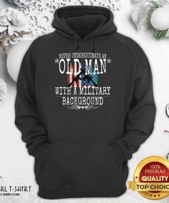 Never Underestimate An Old Man With A Millitary Background Gun American Flag Hoodie- Design By Girltshirt.com