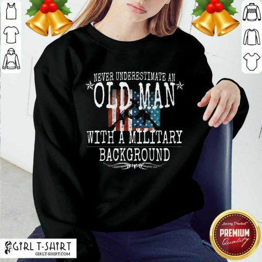 Never Underestimate An Old Man With A Millitary Background Gun American Flag Sweatshirt- Design By Girltshirt.com
