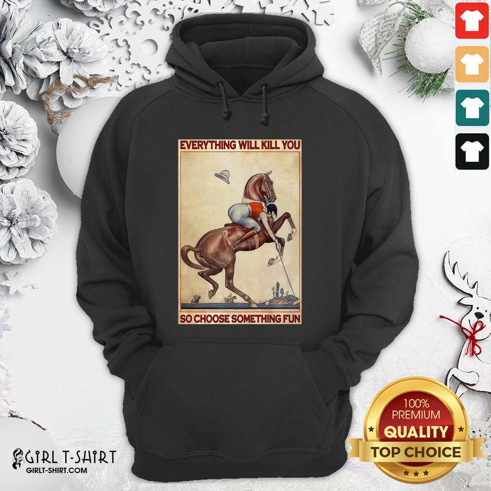 Polo Girl Everything Will Kill You So Choose Something Fun Hoodie - Design By Girltshirt.com
