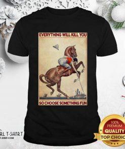 Polo Girl Everything Will Kill You So Choose Something Fun Shirt - Design By Girltshirt.com
