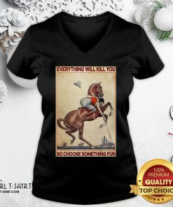 Polo Girl Everything Will Kill You So Choose Something Fun V-neck- Design By Girltshirt.com