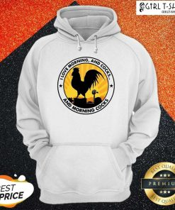 Chicken I Love Morning And Cocks And Morning Cocks Hoodie- Design By Girltshirt.com