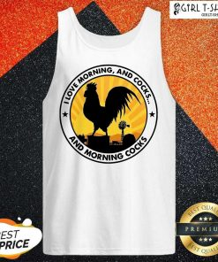 Chicken I Love Morning And Cocks And Morning Cocks Tank Top - Design By Girltshirt.com