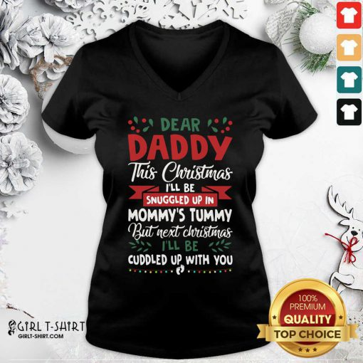 Dear Daddy This Christmas I'll Be Snuggled Up In Mommy's Tummy But Next Christmas I'll Be Cuddled Up With You V-neck - Design By Girltshirt.com