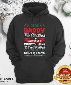 Dear Daddy This Christmas I'll Be Snuggled Up In Mommy's Tummy But Next Christmas I'll Be Cuddled Up With You Hoodie - Design By Girltshirt.com