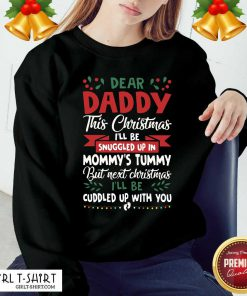 Dear Daddy This Christmas I'll Be Snuggled Up In Mommy's Tummy But Next Christmas I'll Be Cuddled Up With You Sweatshirt- Design By Girltshirt.com