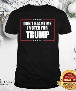 Don't Blame Me I Voted For Trump 2020 Shirt- Design By Girltshirt.com