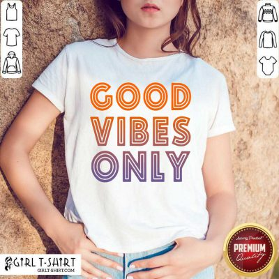 Good Vibes Only Shirt- Design By Girltshirt.com