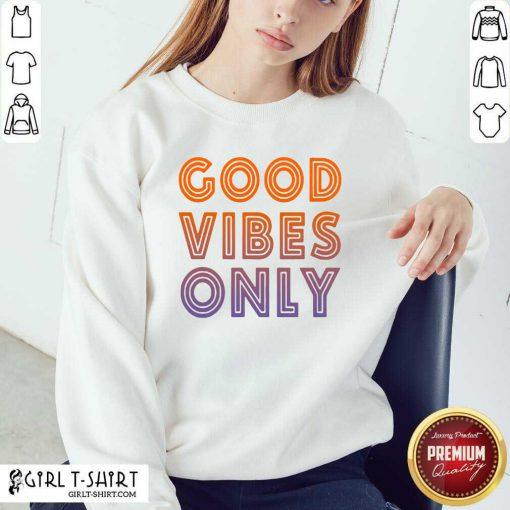 Good Vibes Only Sweatshirt- Design By Girltshirt.com