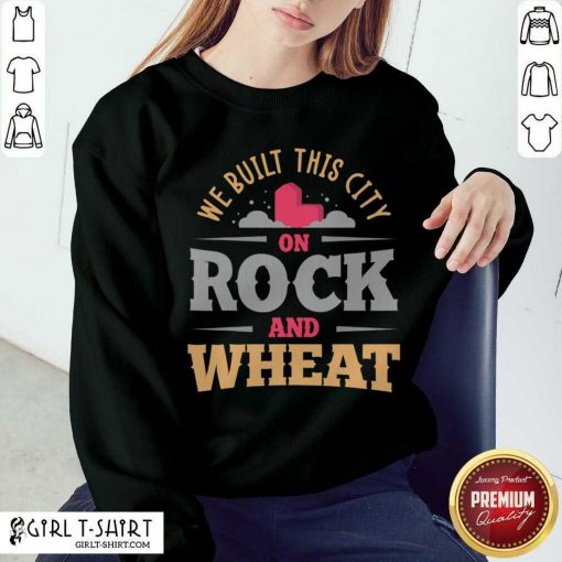 We Built This City On Rock And Wheat Settlers Board Game Sweatshirt- Design By Girltshirt.com