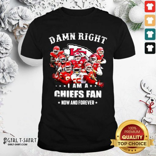 Damn Right I Am A Kansas City Chiefs Fan Now And Forever Shirt- Design By Girltshirt.com