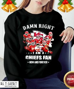 Damn Right I Am A Kansas City Chiefs Fan Now And Forever Sweatshirt- Design By Girltshirt.com