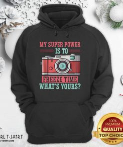 Photography My Super Power Is To I Freeze Time Hoodie - Design By Girltshirt.com