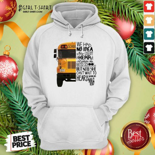 We Had No Idea Abby Couldnt Hear No Wonder She Hated School But Now She Can't Want To Hear The School Bus Coming Hoodie- Design By Girltshirt.com