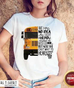 We Had No Idea Abby Couldnt Hear No Wonder She Hated School But Now She Can't Want To Hear The School Bus Coming Shirt- Design By Girltshirt.com