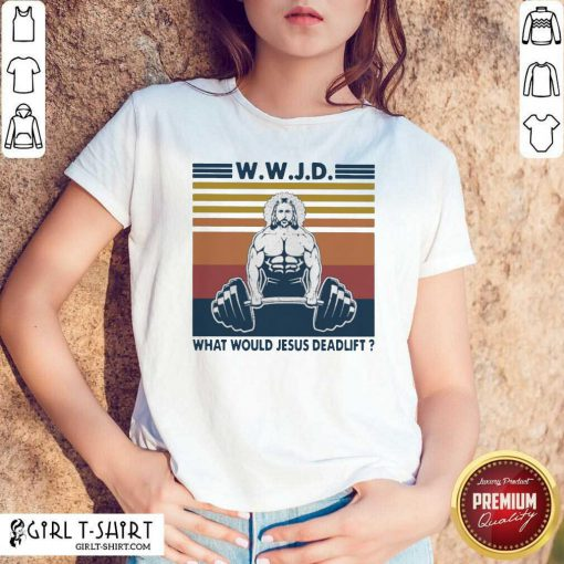 Wwjd What Would Jesus Deadlift Vintage Shirt - Design By Girltshirt.com
