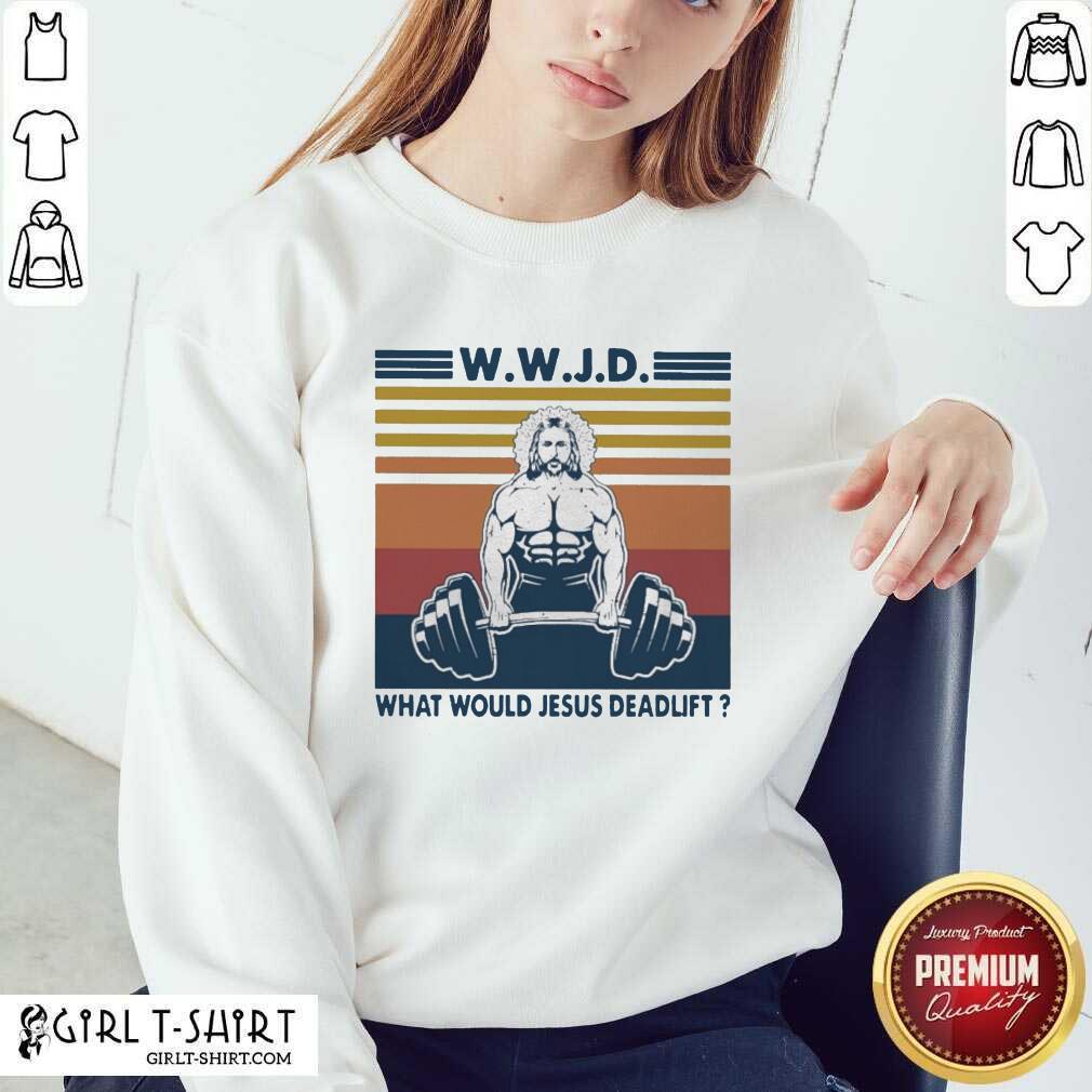 Wwjd What Would Jesus Deadlift Vintage Sweatshirt - Design By Girltshirt.com