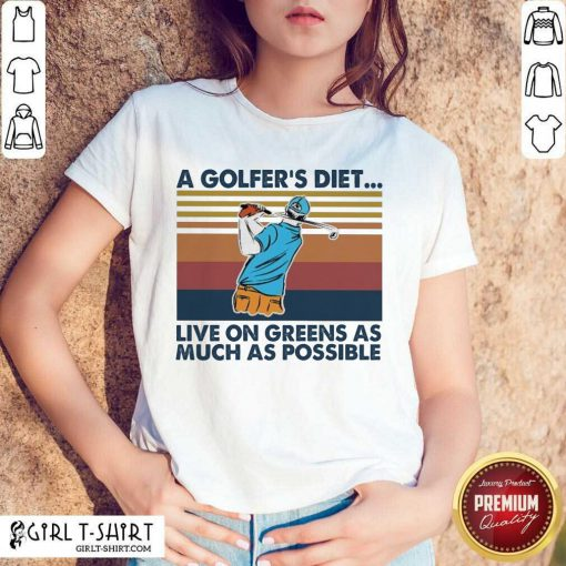 A Golfers Diet Live On Greens As Much As Possible Vintage Shirt- Design By Girltshirt.com