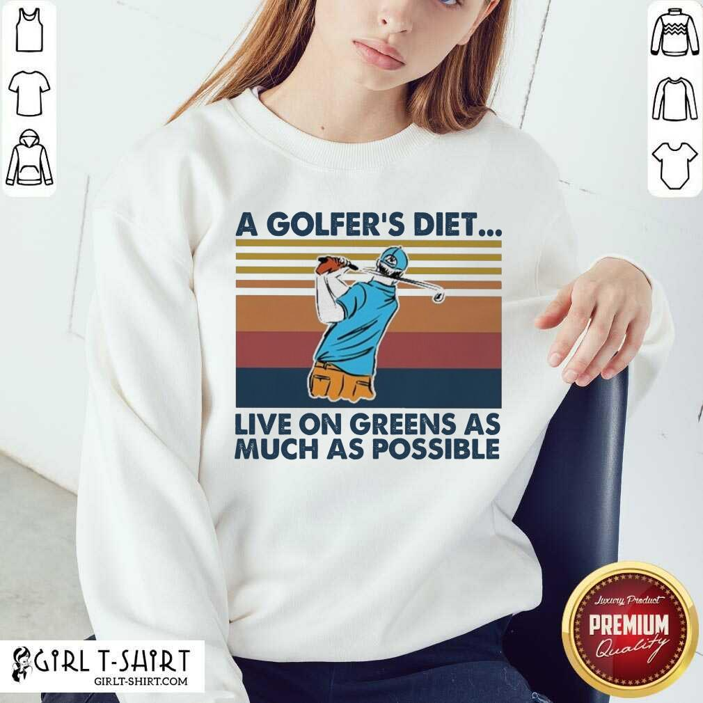 A Golfers Diet Live On Greens As Much As Possible Vintage Sweatshirt- Design By Girltshirt.com