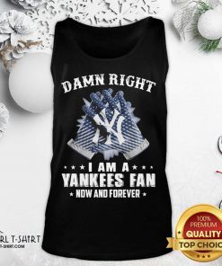 Damn Right I Am A New York Yankees Fan Now And Forever Tank Top- Design By Girltshirt.com