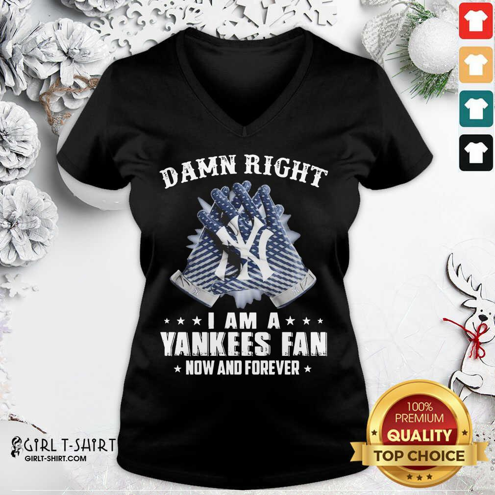 Damn Right I Am A New York Yankees Fan Now And Forever V-neck- Design By Girltshirt.com