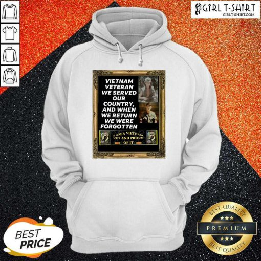 Vietnam Veteran We Served Our Country And When We Return We Were Forgotten Hoodie- Design By Girltshirt.com