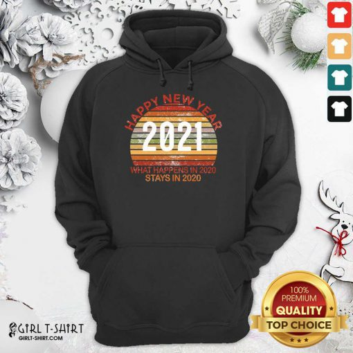 Happy New Year 2021 What Happens In 2020 Stays In 2020 Retro Hoodie- Design By Girltshirt.com
