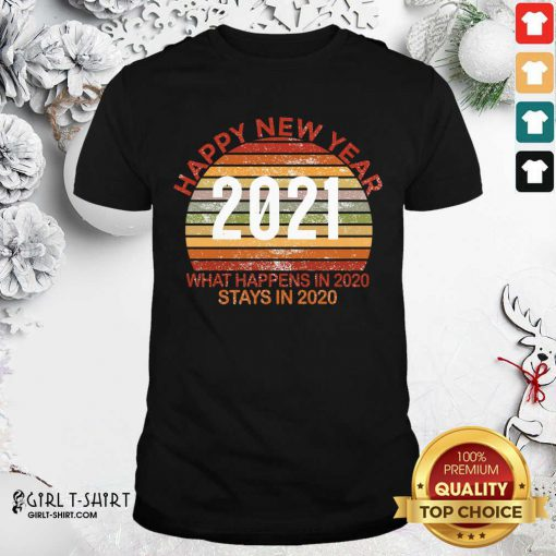 Happy New Year 2021 What Happens In 2020 Stays In 2020 Retro Shirt- Design By Girltshirt.com