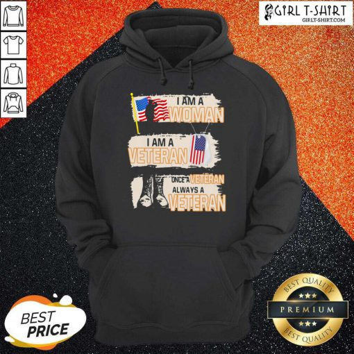 I Am A Woman I Am A Veteran Once A Veteran Always A Veteran American Flag Hoodie- Design By Girltshirt.com