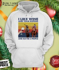 I Like Wine And Team Roping And Maybe People Vintage Hoodie- Design By Girltshirt.com