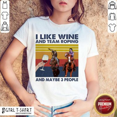 I Like Wine And Team Roping And Maybe People Vintage Shirt - Design By Girltshirt.com