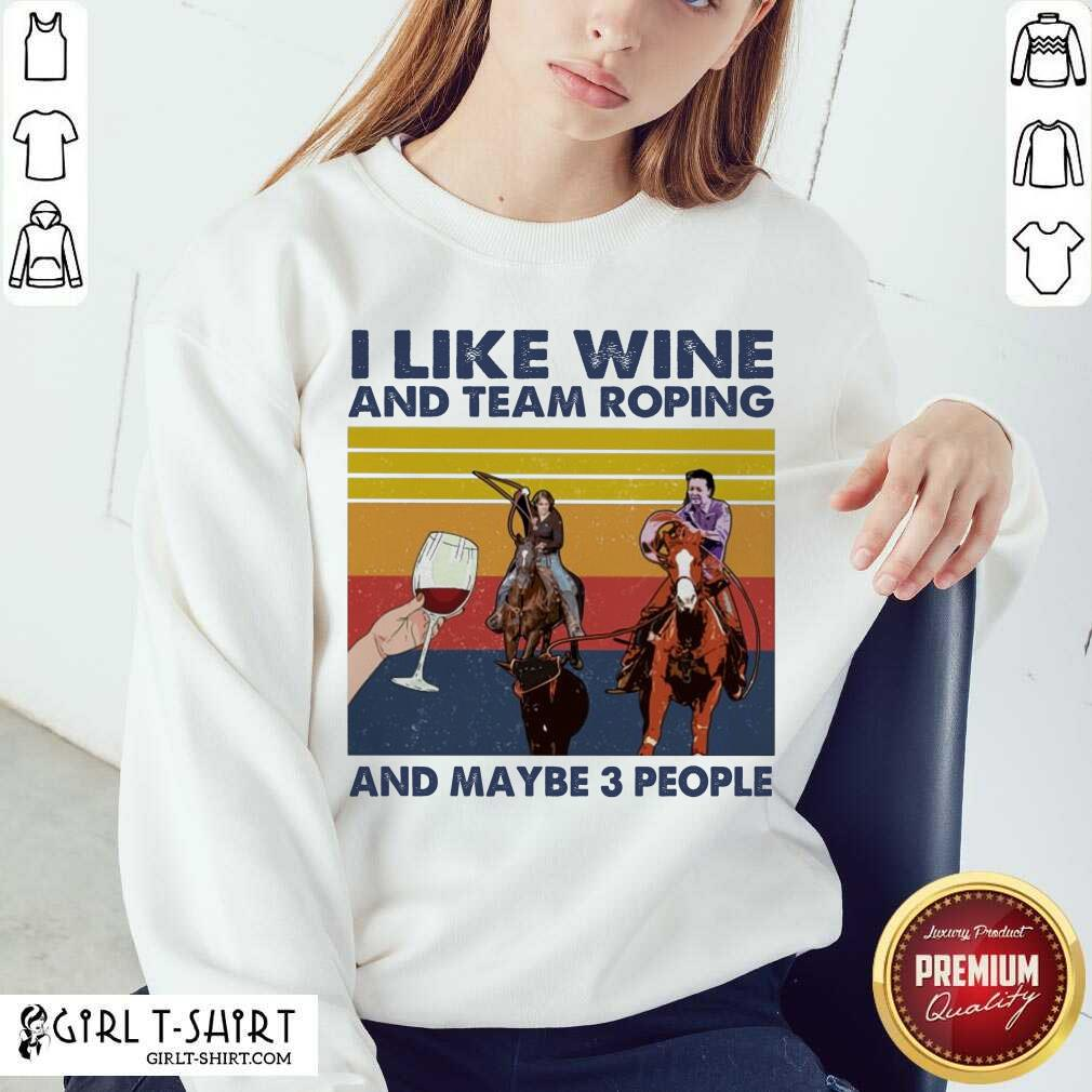 I Like Wine And Team Roping And Maybe People Vintage Sweatshirt- Design By Girltshirt.com