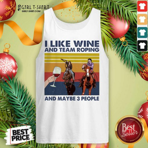 I Like Wine And Team Roping And Maybe People Vintage Tank Top- Design By Girltshirt.com