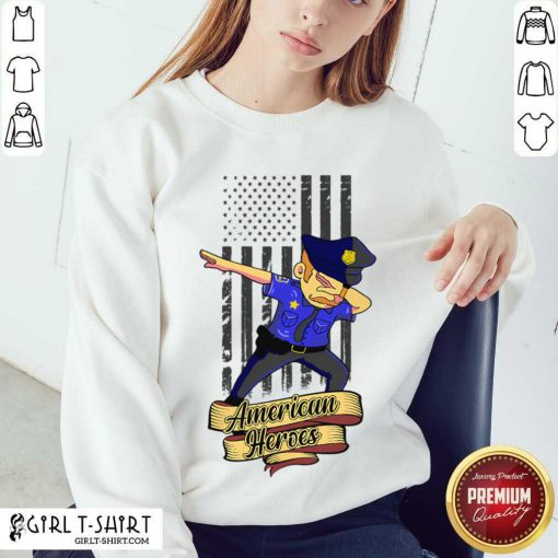 Dabbing Police Man Ameican Heroes Us Flag Sweatshirt- Design By Girltshirt.com