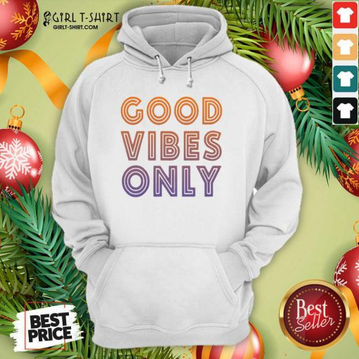 Good Vibes Only Funny Hoodie- Design By Girltshirt.com