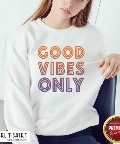 Good Vibes Only Funny Sweatshirt - Design By Girltshirt.com