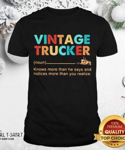 Vintage Trucker Knows More Than He Says And Notices More Than You Realize Shirt - Design By Girltshirt.com