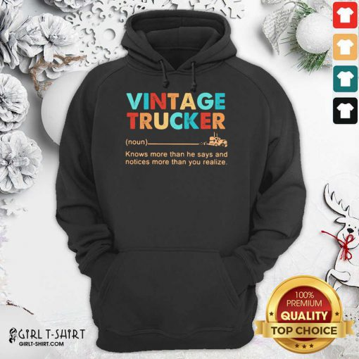 Vintage Trucker Knows More Than He Says And Notices More Than You Realize Hoodie - Design By Girltshirt.com