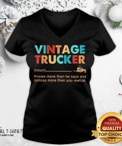 Vintage Trucker Knows More Than He Says And Notices More Than You Realize V-neck- Design By Girltshirt.com