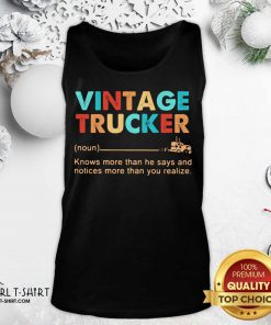 Vintage Trucker Knows More Than He Says And Notices More Than You Realize Tank Top- Design By Girltshirt.com