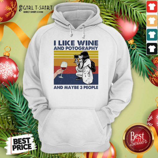 I Like Wine And Potography And Maybe People Vintage Hoodie - Design By Girltshirt.com