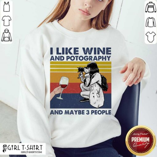 I Like Wine And Potography And Maybe People Vintage Sweatshirt - Design By Girltshirt.com