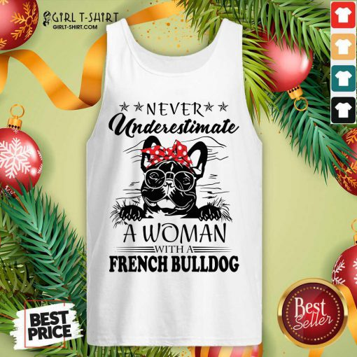 Never Underestimate A Woman With A French Bulldog Tank Top - Design By Girltshirt.com