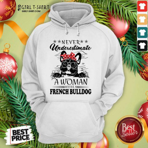 Never Underestimate A Woman With A French Bulldog Hoodie- Design By Girltshirt.com