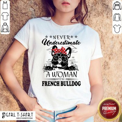 Never Underestimate A Woman With A French Bulldog Shirt- Design By Girltshirt.com