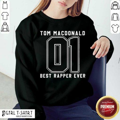 Tom MacDonald Best Rapper Ever Sweatshirt- Design By Girltshirt.com