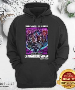 Your Legacy Will Live On Forever Rest In Peace Chadwick Boseman 1977 2020 Hoodie - Design By Girltshirt.com