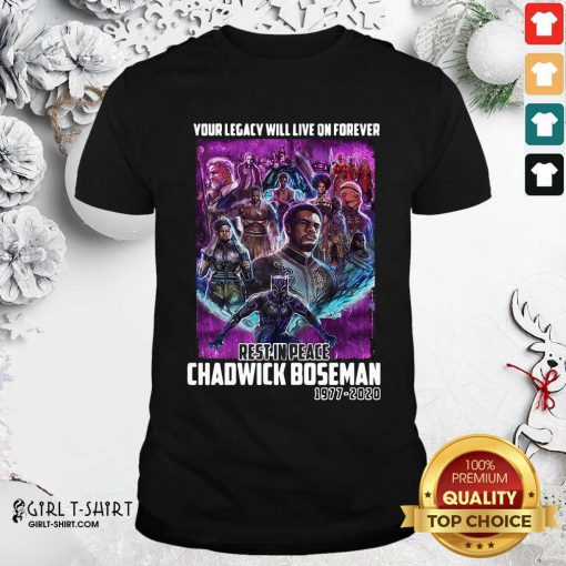 Your Legacy Will Live On Forever Rest In Peace Chadwick Boseman 1977 2020 Shirt - Design By Girltshirt.com