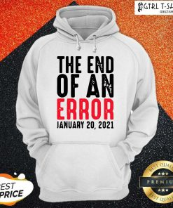 End Of An Error January 20th 2021 Inauguration Joe Biden Hoodie- Design By Girltshirt.com